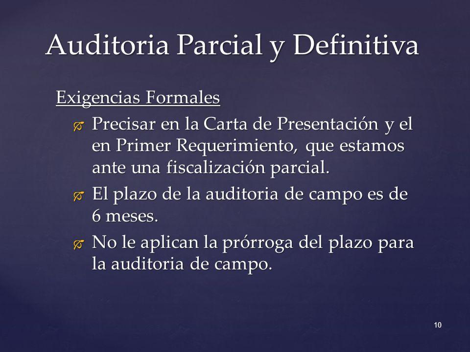 Auditoria Parcial y Definitiva 10 Exigencias Formales Precisar en la Carta de Presentación y el en Primer Requerimiento, que estamos ante una fiscalización parcial.