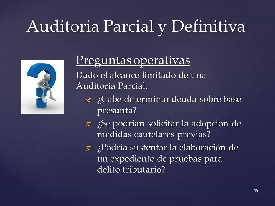 Auditoria Parcial y Definitiva 19 Preguntas operativas Dado el alcance limitado de una Auditoria Parcial. ¿Cabe determinar deuda sobre base presunta?