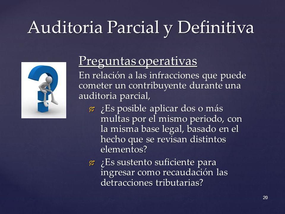Auditoria Parcial y Definitiva 20 Preguntas operativas En relación a las infracciones que puede cometer un contribuyente durante una auditoria parcial