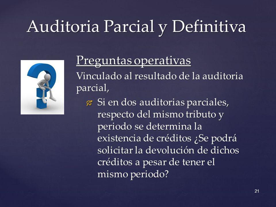 Auditoria Parcial y Definitiva 21 Preguntas operativas Vinculado al resultado de la auditoria parcial, Si en dos auditorias parciales, respecto del mi