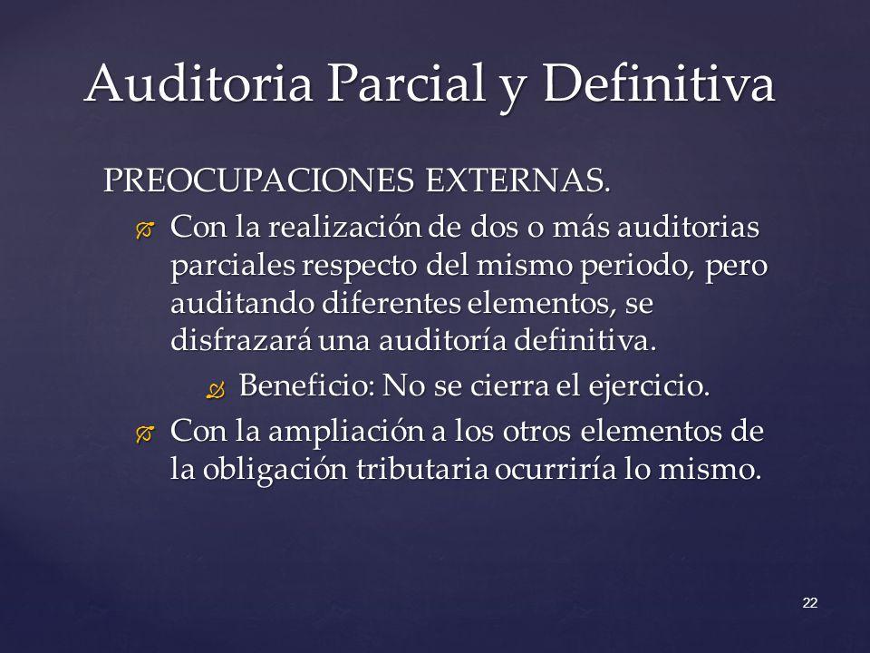 Auditoria Parcial y Definitiva 22 PREOCUPACIONES EXTERNAS. Con la realización de dos o más auditorias parciales respecto del mismo periodo, pero audit