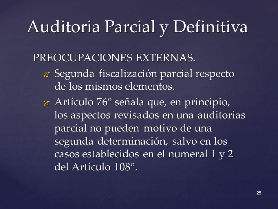 Auditoria Parcial y Definitiva 25 PREOCUPACIONES EXTERNAS. Segunda fiscalización parcial respecto de los mismos elementos. Segunda fiscalización parci
