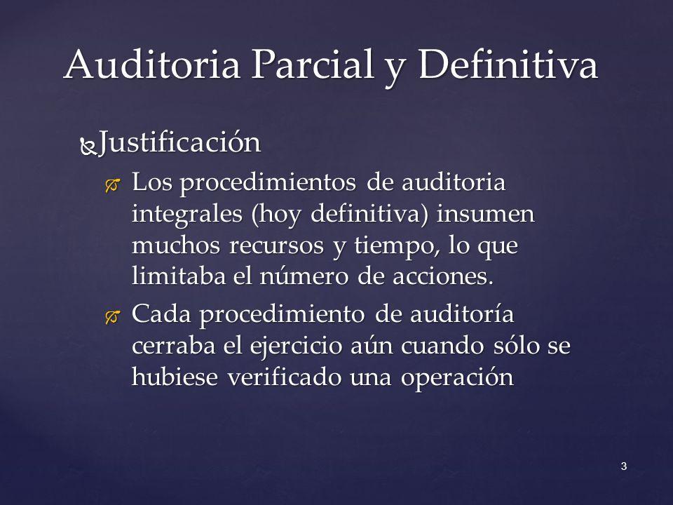 Justificación Justificación Los procedimientos de auditoria integrales (hoy definitiva) insumen muchos recursos y tiempo, lo que limitaba el número de