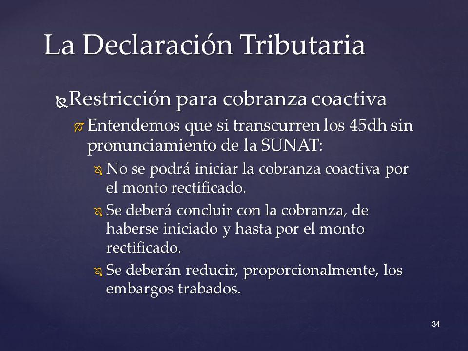 Restricción para cobranza coactiva Restricción para cobranza coactiva Entendemos que si transcurren los 45dh sin pronunciamiento de la SUNAT: Entendem