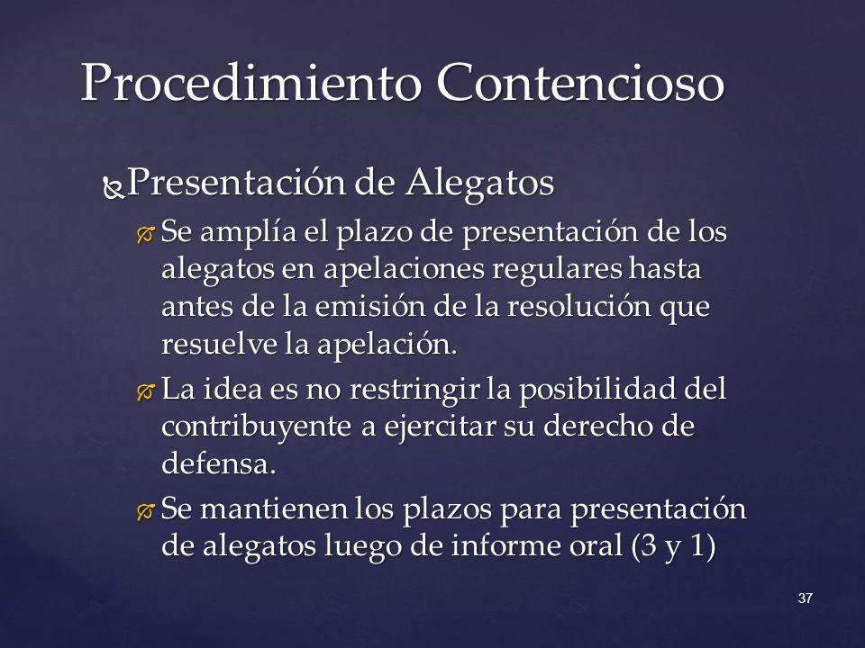 Presentación de Alegatos Presentación de Alegatos Se amplía el plazo de presentación de los alegatos en apelaciones regulares hasta antes de la emisión de la resolución que resuelve la apelación.