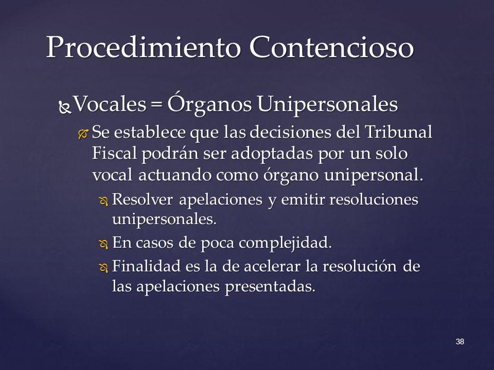 Vocales = Órganos Unipersonales Vocales = Órganos Unipersonales Se establece que las decisiones del Tribunal Fiscal podrán ser adoptadas por un solo vocal actuando como órgano unipersonal.