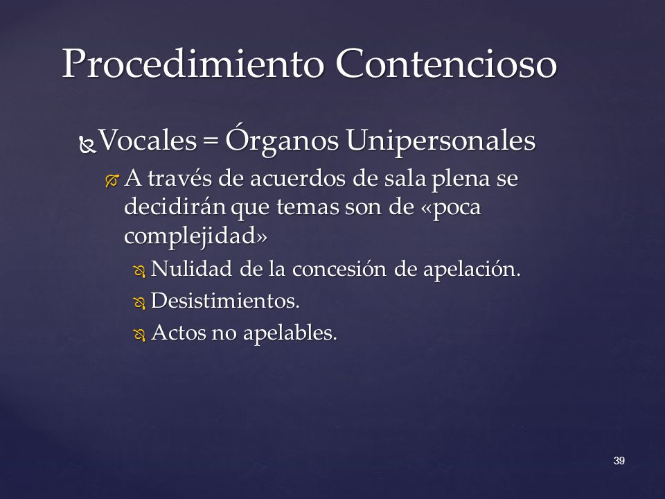 Vocales = Órganos Unipersonales Vocales = Órganos Unipersonales A través de acuerdos de sala plena se decidirán que temas son de «poca complejidad» A través de acuerdos de sala plena se decidirán que temas son de «poca complejidad» Nulidad de la concesión de apelación.