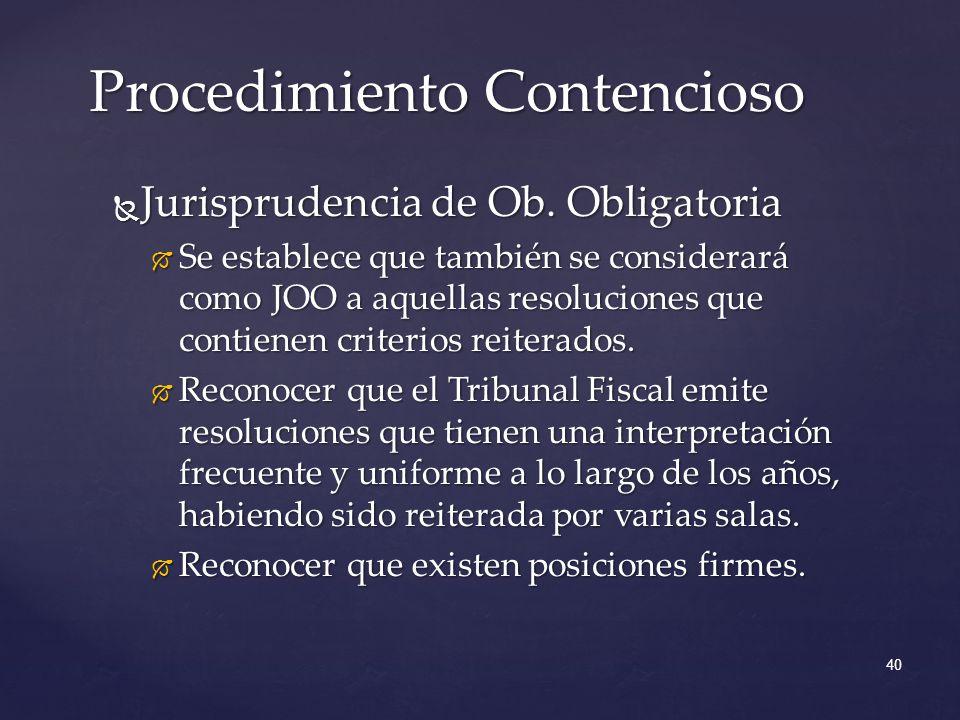 Jurisprudencia de Ob. Obligatoria Jurisprudencia de Ob. Obligatoria Se establece que también se considerará como JOO a aquellas resoluciones que conti