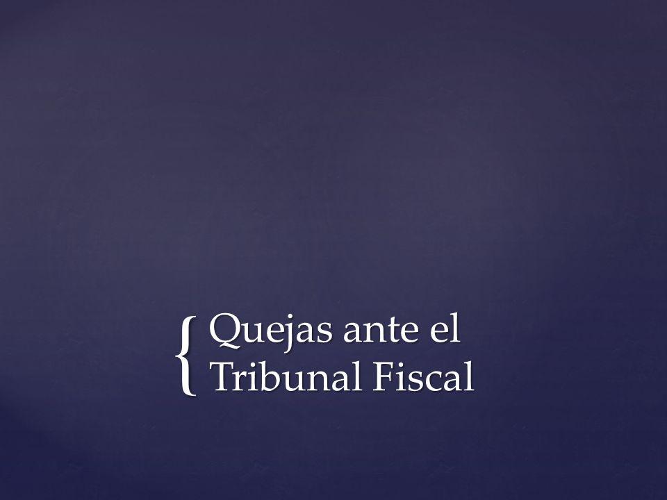{ Quejas ante el Tribunal Fiscal