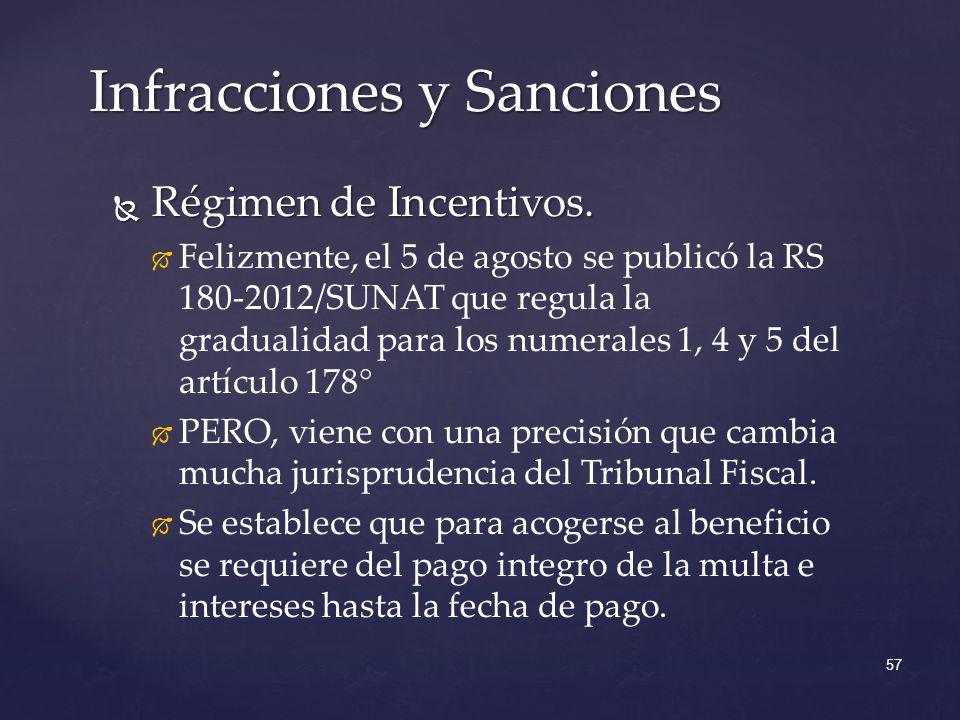 Régimen de Incentivos. Régimen de Incentivos. Felizmente, el 5 de agosto se publicó la RS 180-2012/SUNAT que regula la gradualidad para los numerales