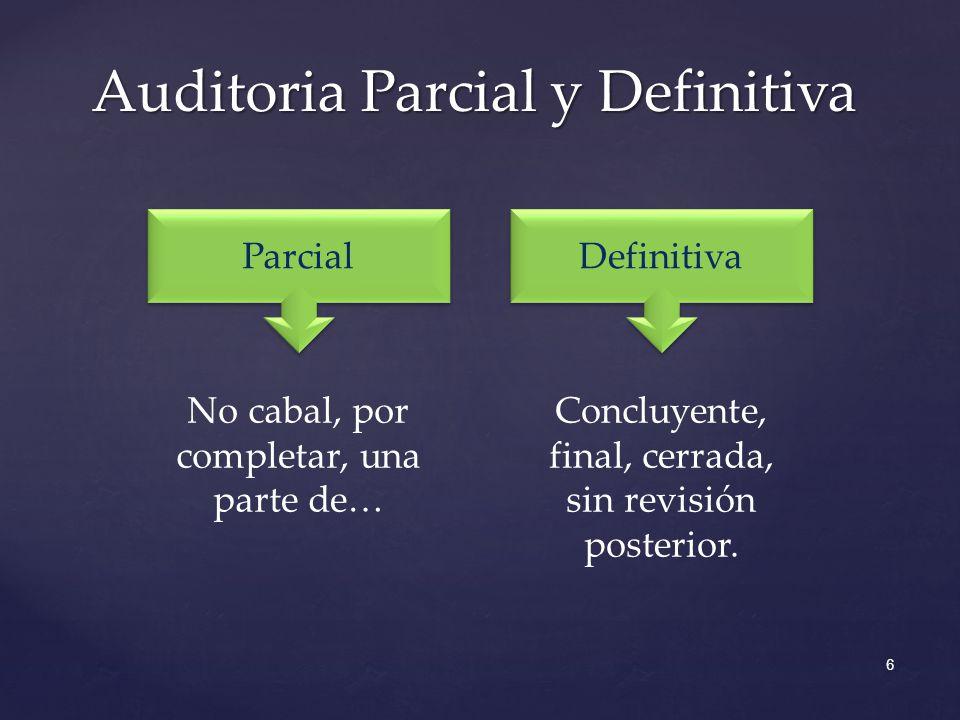 Auditoria Parcial y Definitiva 6 Concluyente, final, cerrada, sin revisión posterior. No cabal, por completar, una parte de… Parcial Definitiva