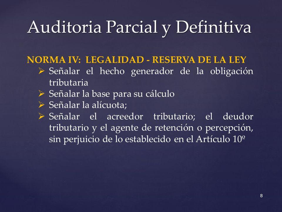 Auditoria Parcial y Definitiva 8 NORMA IV: LEGALIDAD - RESERVA DE LA LEY Señalar el hecho generador de la obligación tributaria Señalar la base para s
