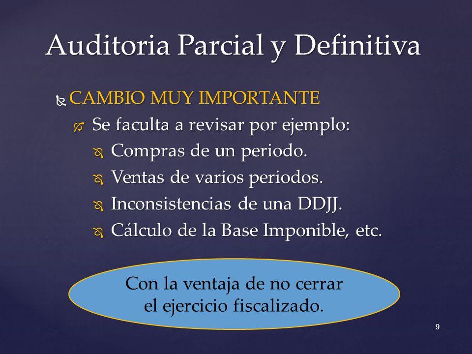 Auditoria Parcial y Definitiva 9 CAMBIO MUY IMPORTANTE CAMBIO MUY IMPORTANTE Se faculta a revisar por ejemplo: Se faculta a revisar por ejemplo: Compras de un periodo.