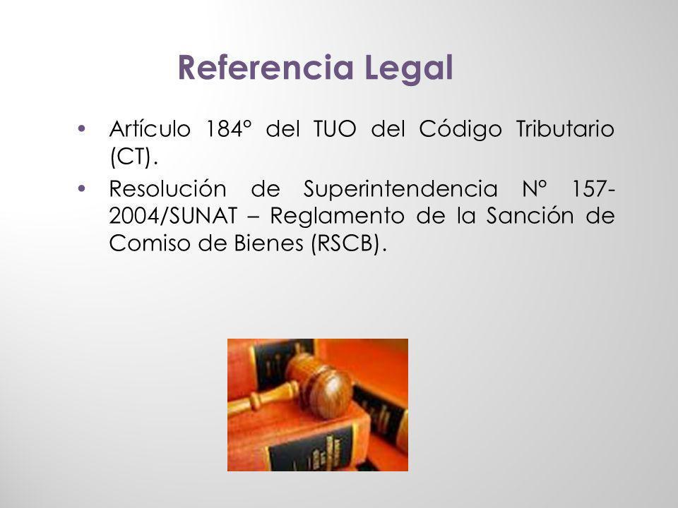 Artículo 184° del TUO del Código Tributario (CT). Resolución de Superintendencia N° 157- 2004/SUNAT – Reglamento de la Sanción de Comiso de Bienes (RS