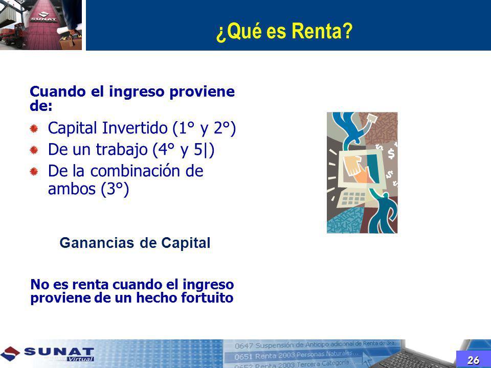 ¿Qué es Renta? Cuando el ingreso proviene de: Capital Invertido (1° y 2°) De un trabajo (4° y 5|) De la combinación de ambos (3°) No es renta cuando e