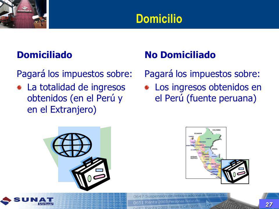 Domicilio Domiciliado Pagará los impuestos sobre: La totalidad de ingresos obtenidos (en el Perú y en el Extranjero) No Domiciliado Pagará los impuest