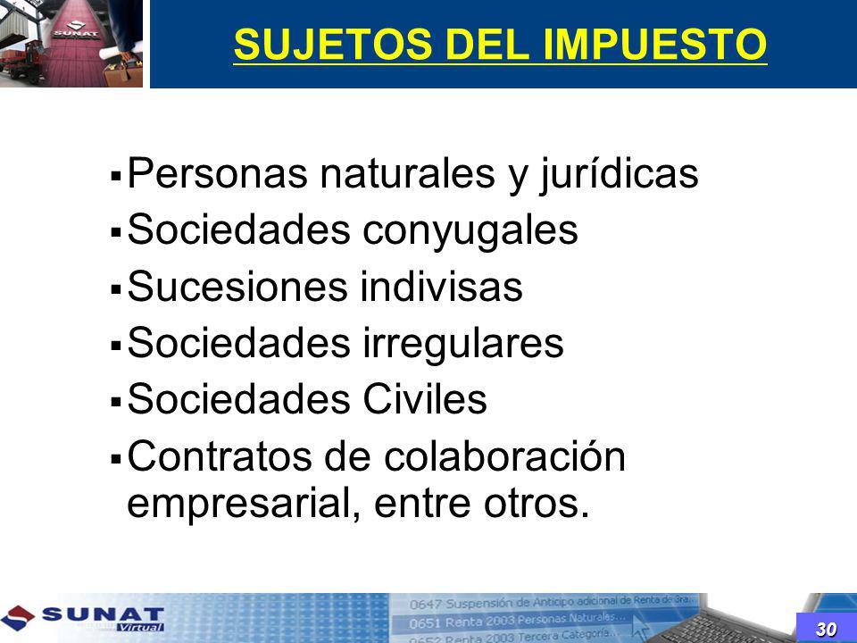SUJETOS DEL IMPUESTO Personas naturales y jurídicas Sociedades conyugales Sucesiones indivisas Sociedades irregulares Sociedades Civiles Contratos de