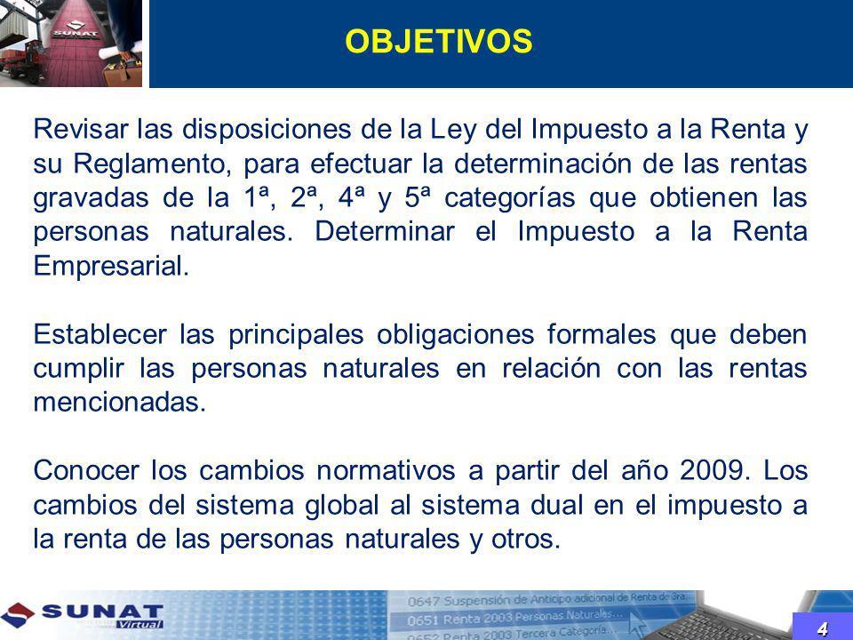 OBJETIVOS 4 Revisar las disposiciones de la Ley del Impuesto a la Renta y su Reglamento, para efectuar la determinación de las rentas gravadas de la 1