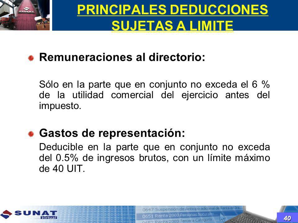 PRINCIPALES DEDUCCIONES SUJETAS A LIMITE Remuneraciones al directorio: Sólo en la parte que en conjunto no exceda el 6 % de la utilidad comercial del