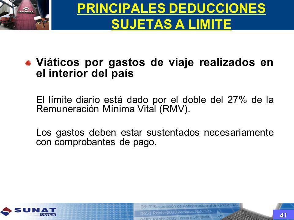 PRINCIPALES DEDUCCIONES SUJETAS A LIMITE Viáticos por gastos de viaje realizados en el interior del país El límite diario está dado por el doble del 2
