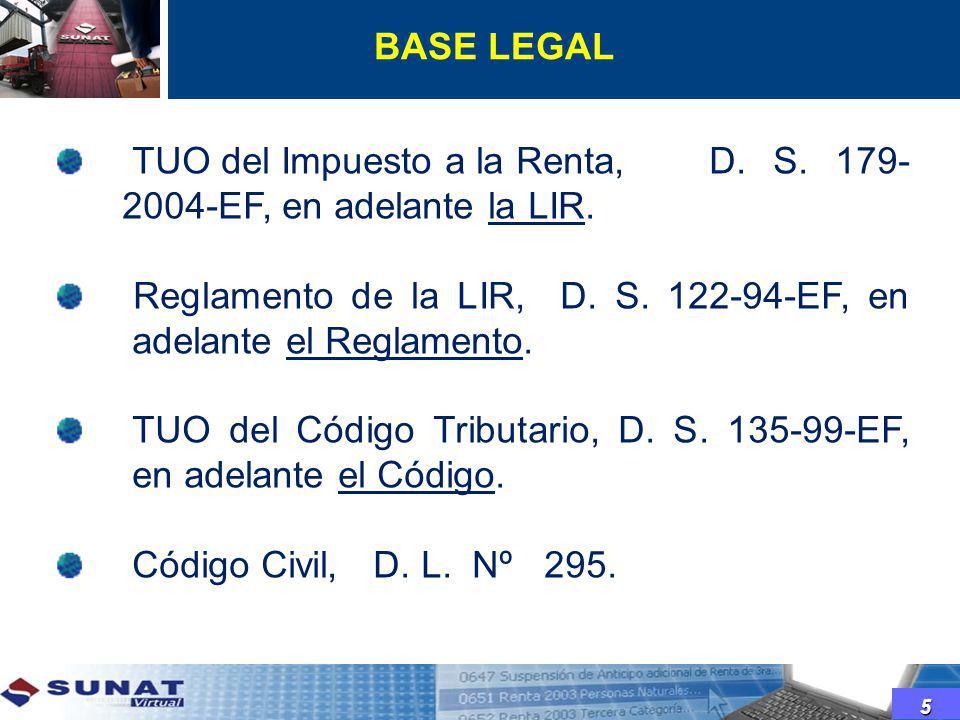 BASE LEGAL 5 TUO del Impuesto a la Renta,D. S. 179- 2004-EF, en adelante la LIR. Reglamento de la LIR, D. S. 122-94-EF, en adelante el Reglamento. TUO