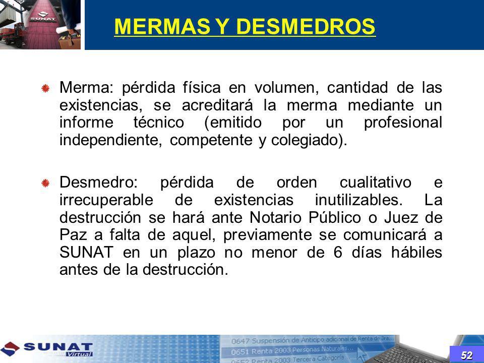 MERMAS Y DESMEDROS Merma: pérdida física en volumen, cantidad de las existencias, se acreditará la merma mediante un informe técnico (emitido por un p