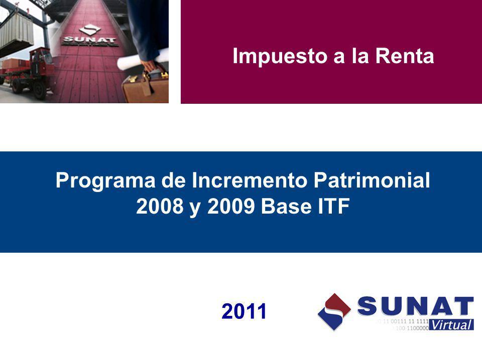 Programa de Incremento Patrimonial 2008 y 2009 Base ITF 2011 Impuesto a la Renta