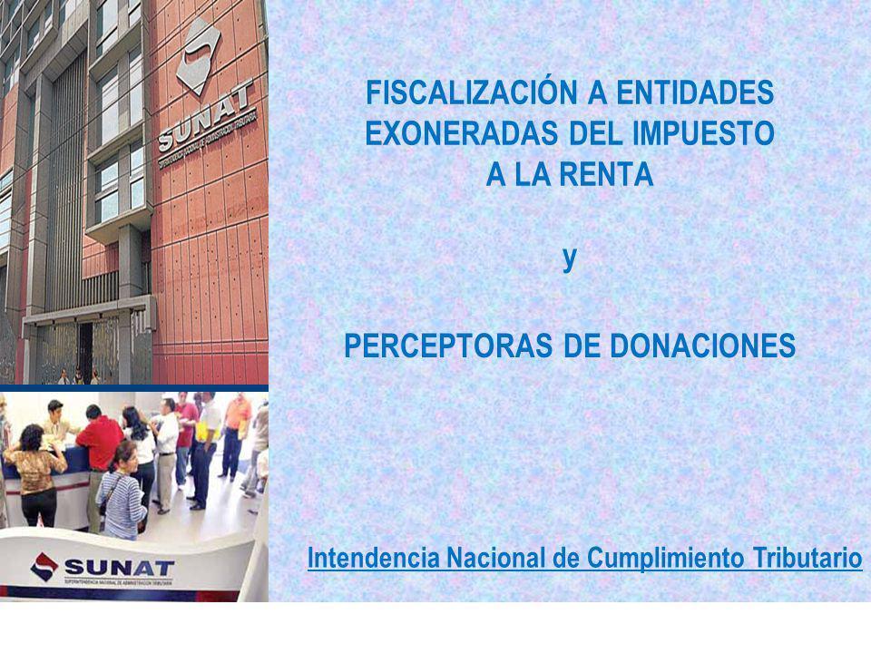 FISCALIZACIÓN A ENTIDADES EXONERADAS DEL IMPUESTO A LA RENTA y PERCEPTORAS DE DONACIONES Intendencia Nacional de Cumplimiento Tributario