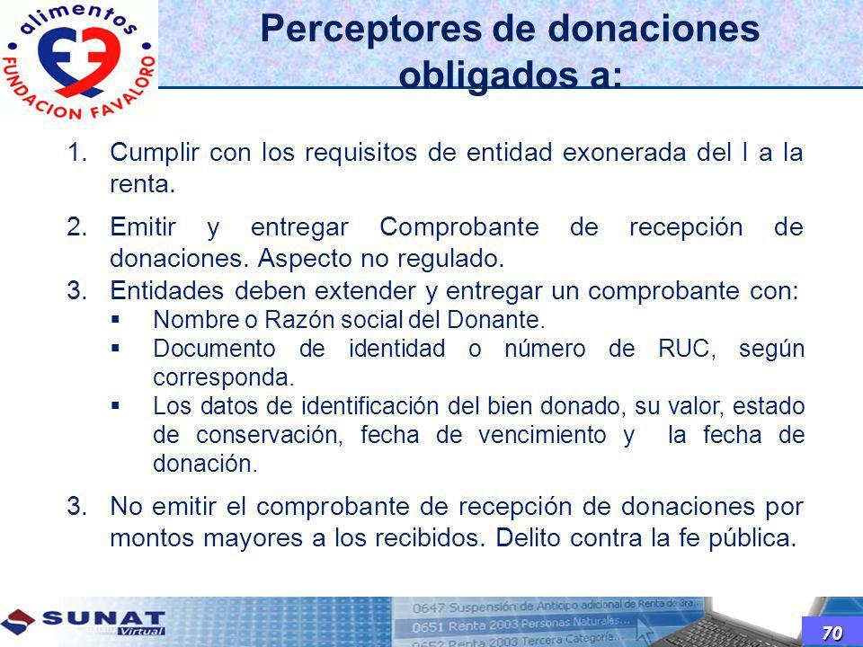 Perceptores de donaciones obligados a: 1.Cumplir con los requisitos de entidad exonerada del I a la renta. 2.Emitir y entregar Comprobante de recepció
