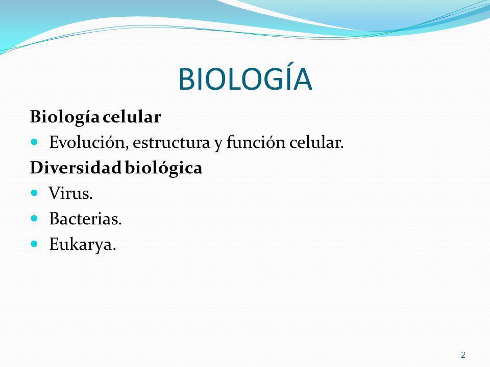 BIOLOGÍA Biología celular Evolución, estructura y función celular. Diversidad biológica Virus. Bacterias. Eukarya. 2