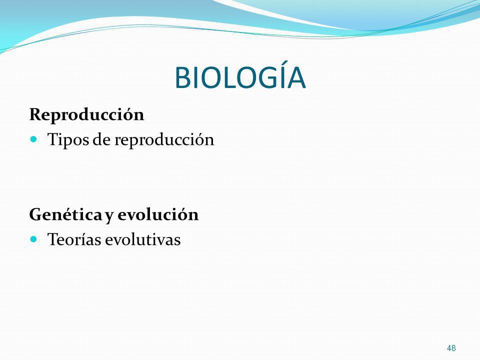 BIOLOGÍA Reproducción Tipos de reproducción Genética y evolución Teorías evolutivas 48