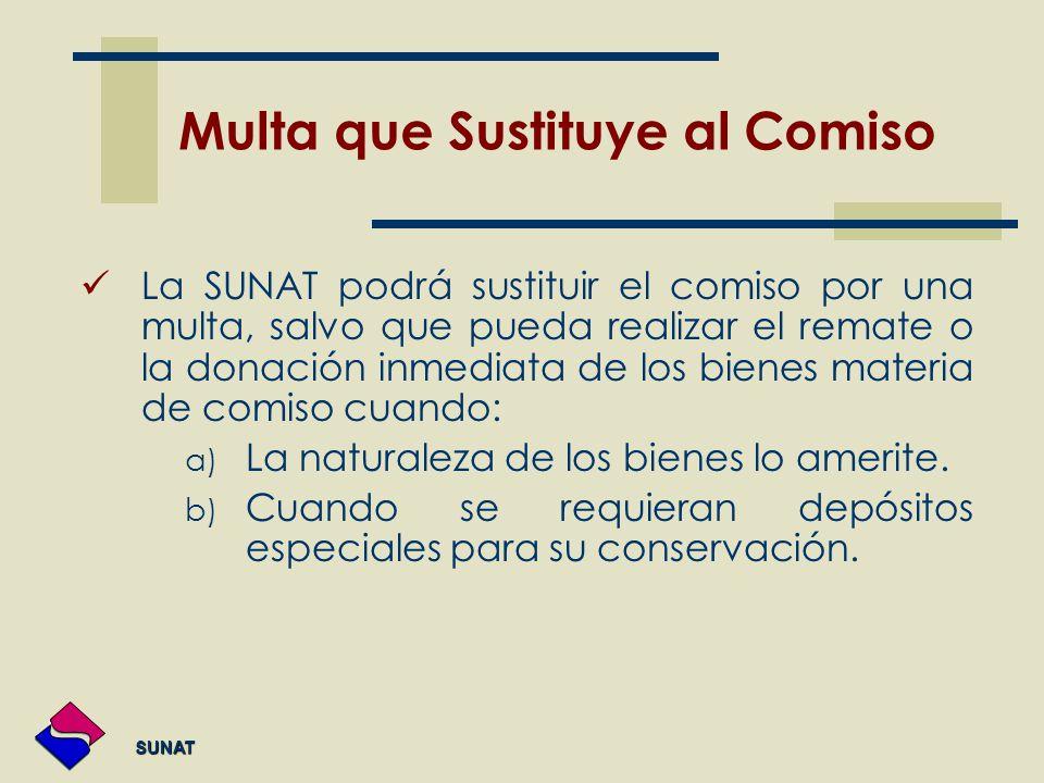 SUNAT SUNAT Multa que Sustituye al Comiso La SUNAT podrá sustituir el comiso por una multa, salvo que pueda realizar el remate o la donación inmediata