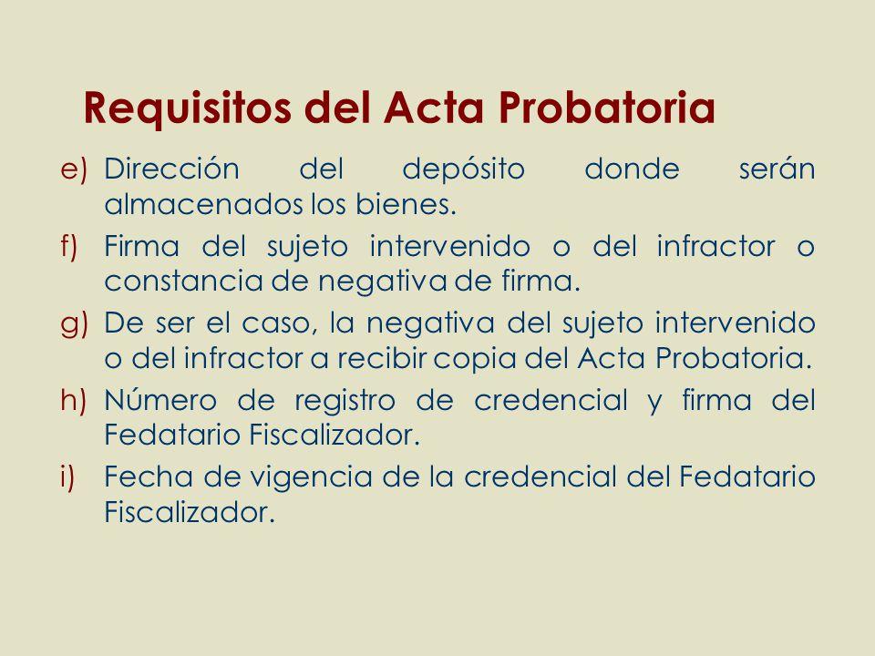 e)Dirección del depósito donde serán almacenados los bienes. f)Firma del sujeto intervenido o del infractor o constancia de negativa de firma. g)De se