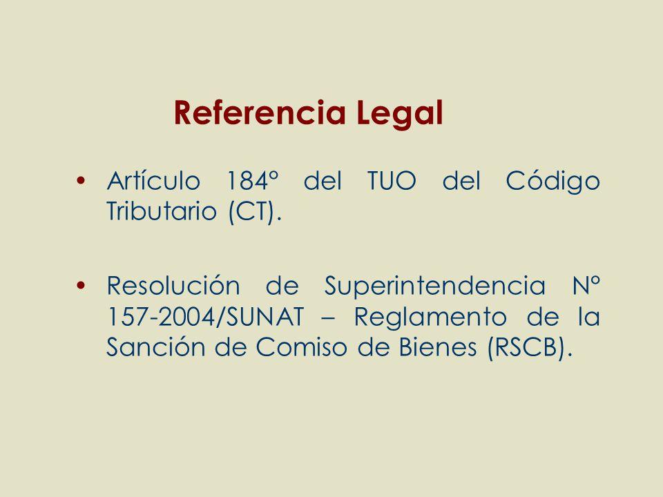 Artículo 184° del TUO del Código Tributario (CT). Resolución de Superintendencia N° 157-2004/SUNAT – Reglamento de la Sanción de Comiso de Bienes (RSC