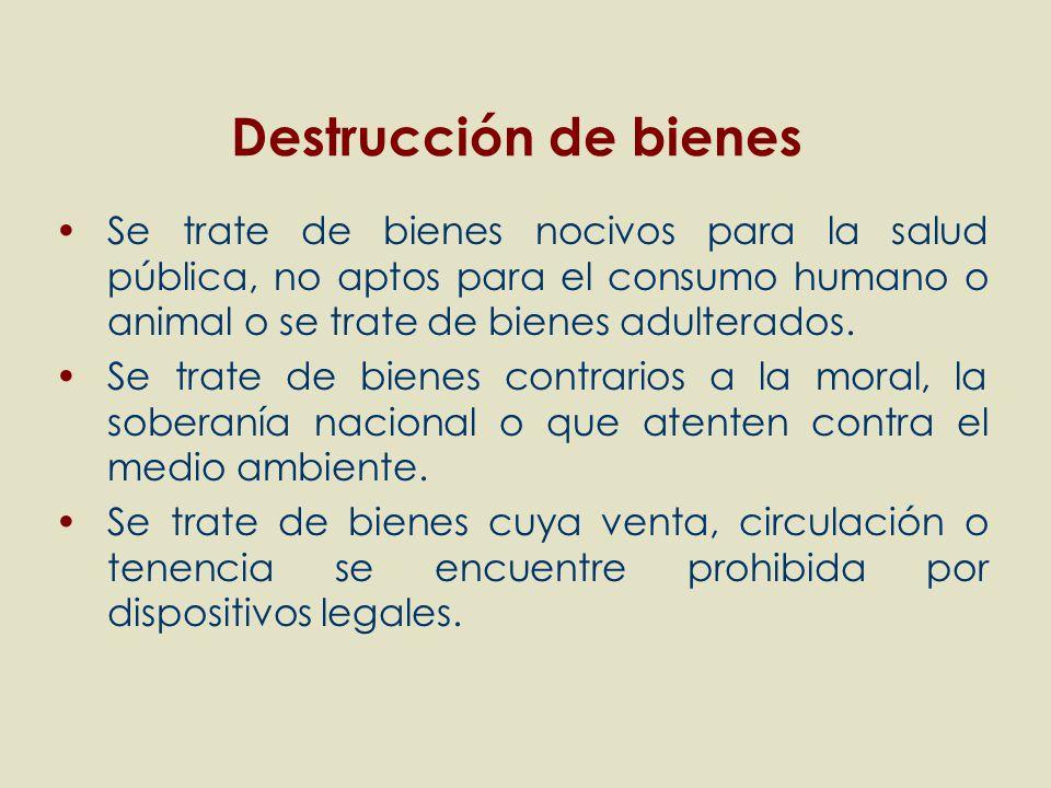 Se trate de bienes nocivos para la salud pública, no aptos para el consumo humano o animal o se trate de bienes adulterados. Se trate de bienes contra