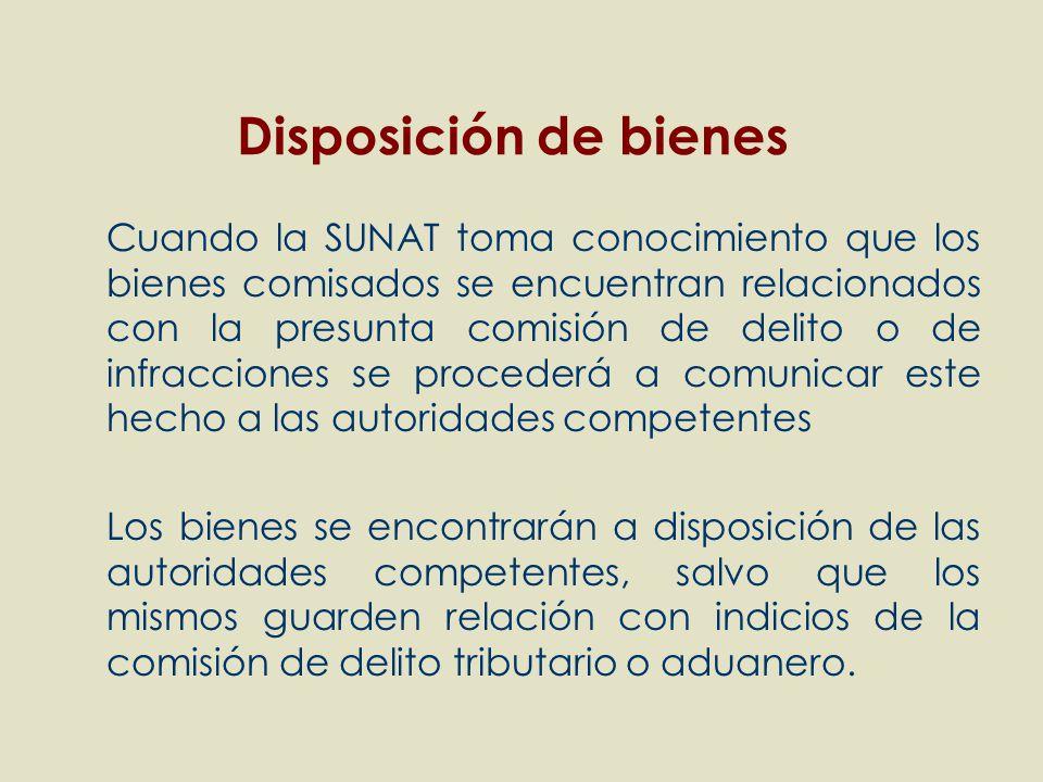 Cuando la SUNAT toma conocimiento que los bienes comisados se encuentran relacionados con la presunta comisión de delito o de infracciones se proceder