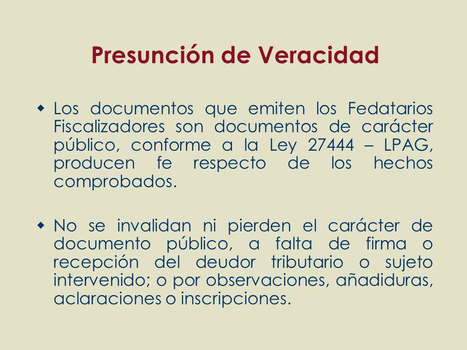 Presunción de Veracidad Los documentos que emiten los Fedatarios Fiscalizadores son documentos de carácter público, conforme a la Ley 27444 – LPAG, pr