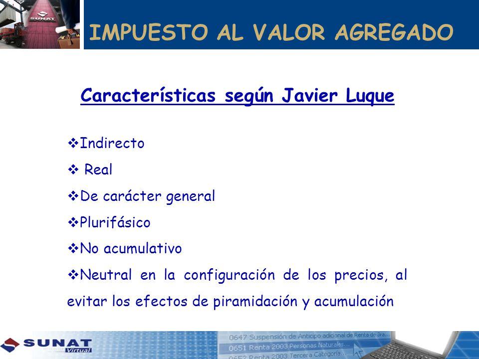 IMPUESTO AL VALOR AGREGADO Características según Javier Luque Indirecto Real De carácter general Plurifásico No acumulativo Neutral en la configuració