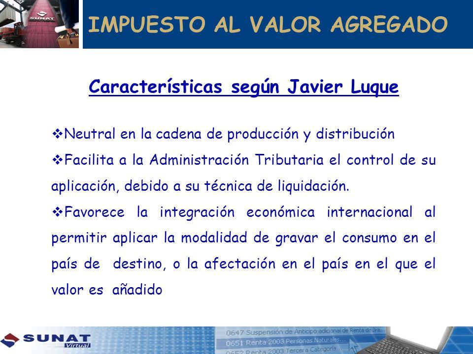 IMPUESTO AL VALOR AGREGADO Características según Javier Luque Neutral en la cadena de producción y distribución Facilita a la Administración Tributari