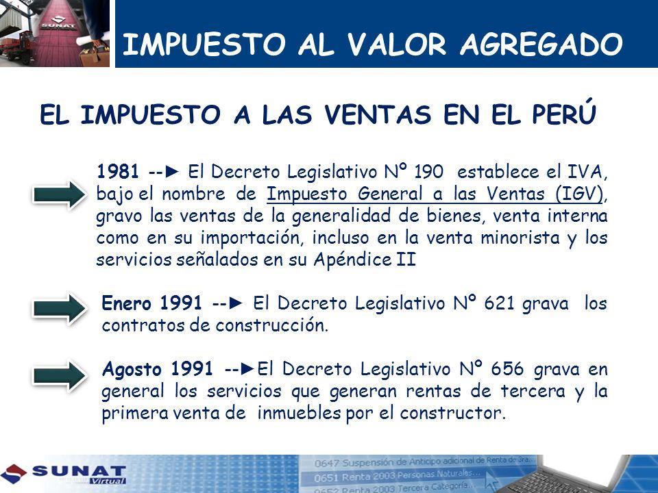 IMPUESTO AL VALOR AGREGADO EL IMPUESTO A LAS VENTAS EN EL PERÚ 1981 -- El Decreto Legislativo Nº 190 establece el IVA, bajo el nombre de Impuesto Gene