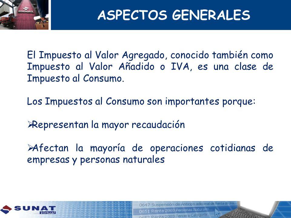 ASPECTOS GENERALES El Impuesto al Valor Agregado, conocido también como Impuesto al Valor Añadido o IVA, es una clase de Impuesto al Consumo. Los Impu