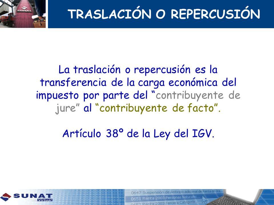 TRASLACIÓN O REPERCUSIÓN La traslación o repercusión es la transferencia de la carga económica del impuesto por parte del contribuyente de jure al con