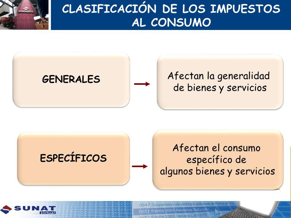 CLASIFICACIÓN DE LOS IMPUESTOS AL CONSUMO GENERALES Afectan la generalidad de bienes y servicios Afectan la generalidad de bienes y servicios Afectan