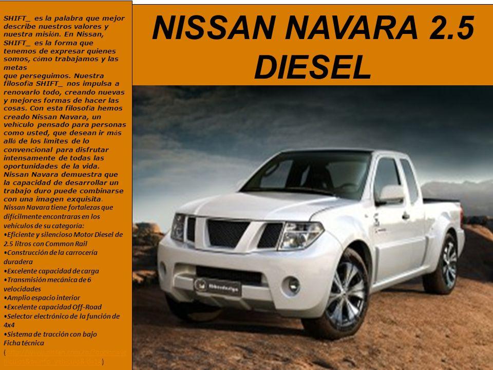 NISSAN NAVARA 2.5 DIESEL SHIFT_ es la palabra que mejor describe nuestros valores y nuestra misi ó n. En Nissan, SHIFT_ es la forma que tenemos de exp