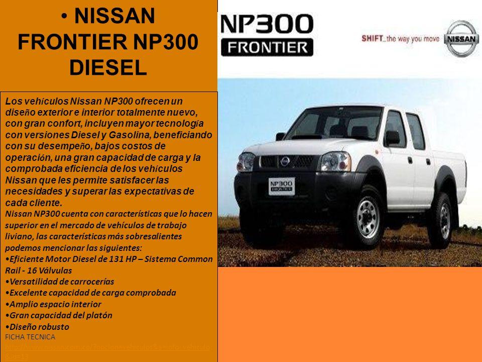 NISSAN FRONTIER NP300 DIESEL Los veh í culos Nissan NP300 ofrecen un dise ñ o exterior e interior totalmente nuevo, con gran confort, incluyen mayor t