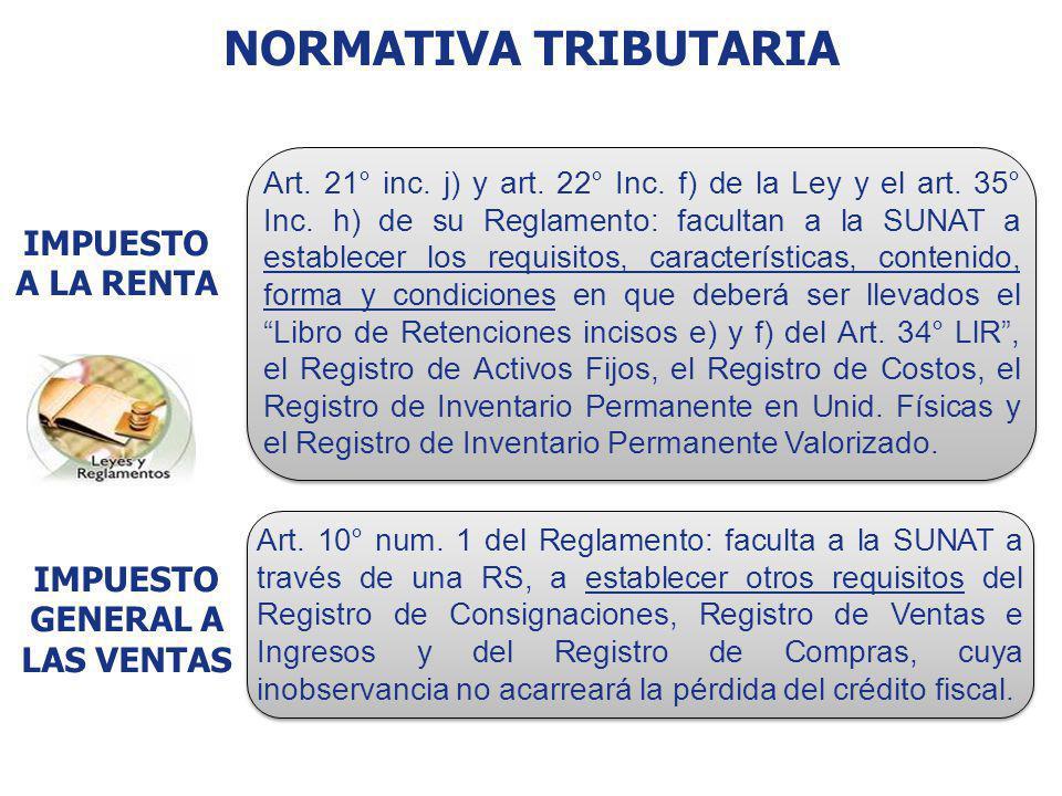 Art. 21° inc. j) y art. 22° Inc. f) de la Ley y el art. 35° Inc. h) de su Reglamento: facultan a la SUNAT a establecer los requisitos, características