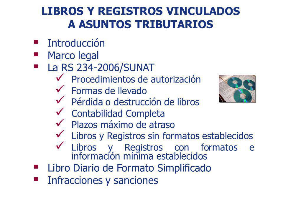 LIBROS Y REGISTROS VINCULADOS A ASUNTOS TRIBUTARIOS Introducción Marco legal La RS 234-2006/SUNAT Procedimientos de autorización Formas de llevado Pér