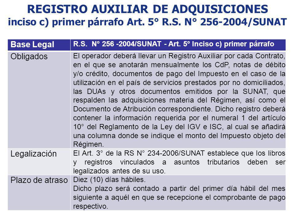 REGISTRO AUXILIAR DE ADQUISICIONES inciso c) primer párrafo Art. 5° R.S. N° 256-2004/SUNAT Base Legal R.S. N° 256 -2004/SUNAT - Art. 5° Inciso c) prim