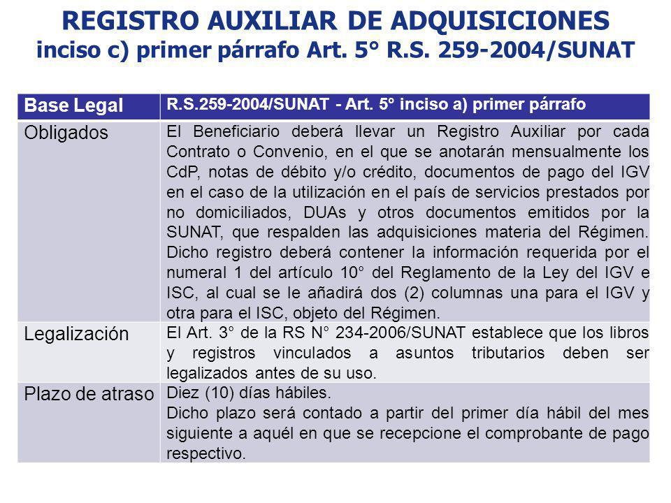 REGISTRO AUXILIAR DE ADQUISICIONES inciso c) primer párrafo Art. 5° R.S. 259-2004/SUNAT Base Legal R.S.259-2004/SUNAT - Art. 5° inciso a) primer párra