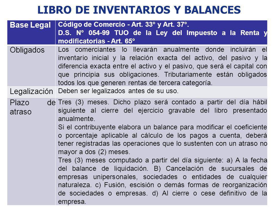 LIBRO DE INVENTARIOS Y BALANCES Base Legal Código de Comercio - Art. 33° y Art. 37°. D.S. N° 054-99 TUO de la Ley del Impuesto a la Renta y modificato